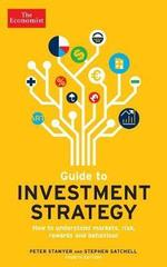 The Economist Guide To Investment Strategy 4th Edition : How to understand markets, risk, rewards and behaviour