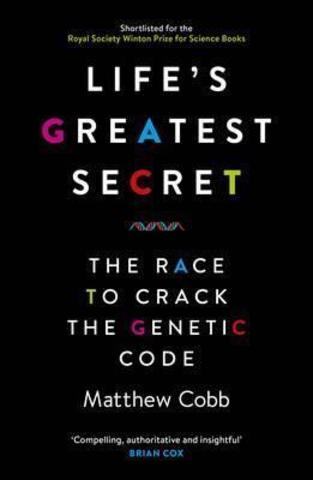 Life's Greatest Secret : The Race to Crack the Genetic Code