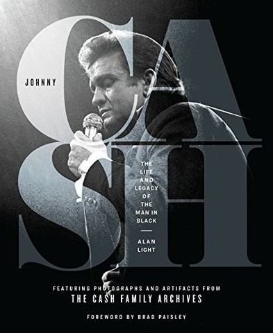 LIGHT, ALAN: Johnny Cash: The Life and Legacy of the Man in Black