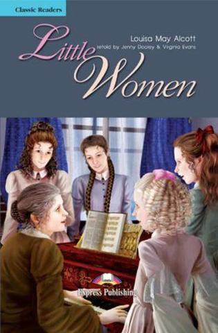 Little Women. Маленькие женщины. Луиза Мей Олкотт. Intermediate (8-9 класс). Книга для чтения