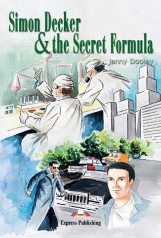 Simon Decker & the Secret Formula. Саймон Декер и секретная формула. Beginner (5-6 класс). Книга для чтения
