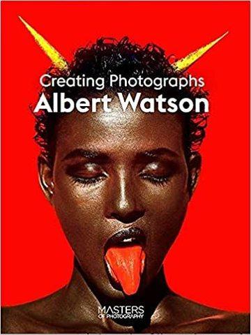 WATSON, ALBERT: Albert Watson: Creating Photographs