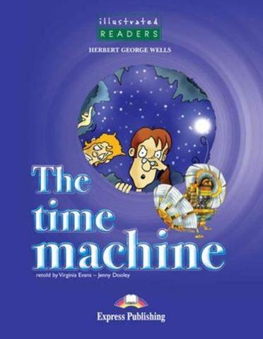 The Time Machine. Reader. (Illustrated). Книга для чтения