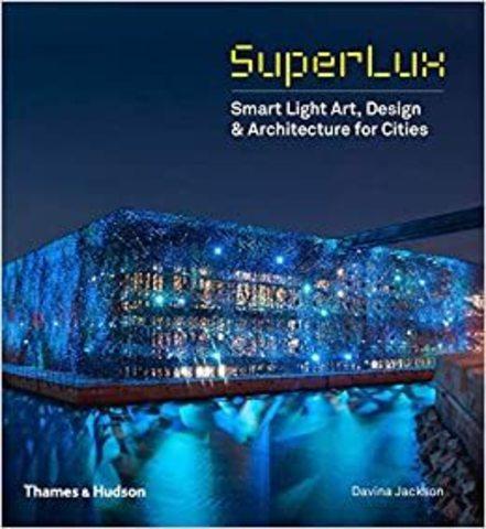 THAMES & HUDSON: SuperLux: Smart Light Art, Design & Architecture for Cities