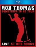 Rob Thomas / Something To Be Tour Live At Red Rocks (Blu-ray)