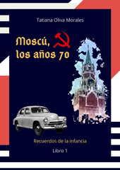 Moscú, los años 70. Libro 1. Recuerdos de la infancia