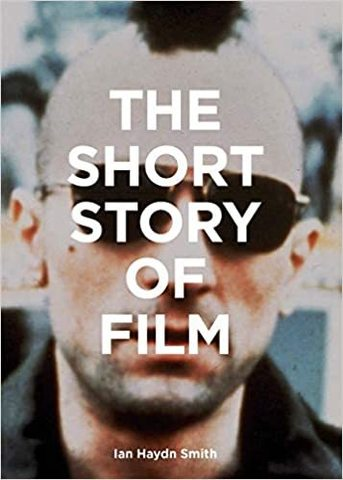 SMITH IAN HAYDEN: The Short Story of Film: A Pocket Guide to Key Genres, Films, Techniques and Movem