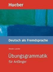 Übungsgrammatik für Anfänger - Lehr- und Übungs...
