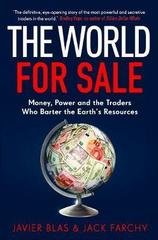 The World for Sale : Money, Power and the Traders Who Barter the Earth's Resources