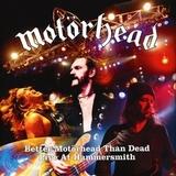 Motorhead / Better Motorhead Than Dead - Live At Hammersmith (4LP)
