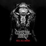 Channel Zero / Kill All Kings (RU)(CD)