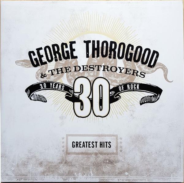 THOROGOOD, GEORGE & THE DESTROYERS: 30 Years Of Rock