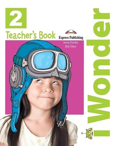 I-Wonder 2 Teacher`S Book (International) - Книга для учителя без постеров