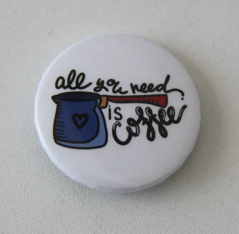 Значок All you need is coffee