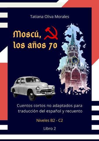 Moscú, los años 70. Cuentos cortos no adaptados para traducción del español y recuento. Niveles B2 - C2. Libro 2