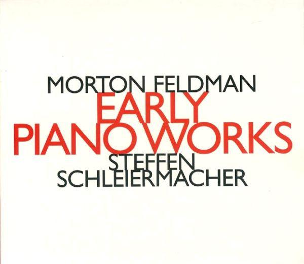 FELDMAN, MORTON:  Steffen Schleiermacher – Early Piano Works