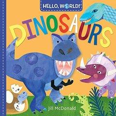 Hello, World! Dinosaurs  (board bk)