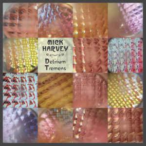 HARVEY, MICK: Delirium Tremens