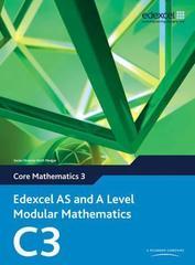 Edexcel AS and A Level Modular Mathematics Core Mathematics 3 C3, Pearson
