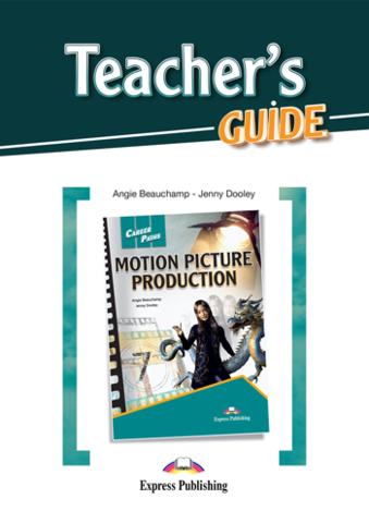 Motion Picture Production - кинопроизводство. Teacher's Guide - методическое пособие для учителя