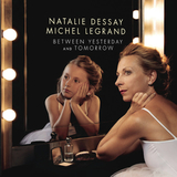 Natalie Dessay, Michel Legrand / Between Yesterday And Tomorrow (CD)