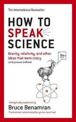 How to Speak Science : Gravity, relativity and other ideas that were crazy until proven brilliant