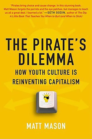 9781416532187 - The Pirate's Dilemma: How Youth Culture Is Reinventing Capitalism