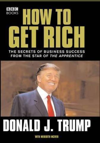Donald Trump : How to Get Rich