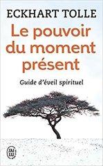 Le pouvoir du moment present: guide d'eveil spirituel: Guide d'éveil spirituel - French