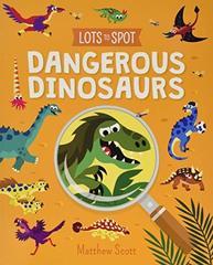 Lots to Spot: Dangerous Dinosaurs  (PB)