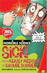 Horrible Science: Sick! From Measley Medicine t...