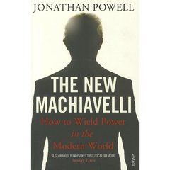 The New Machiavelli : How to Wield Power in the Modern World