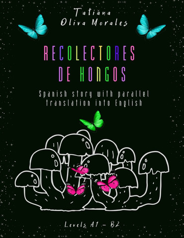 Recolectores de hongos. Spanish story with parallel translation into English. Levels A1 - B2