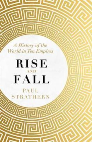 Rise and Fall : A History of the World in Ten Empires