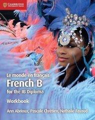 Le monde en fran?ais Workbook: French B for the IB Diploma