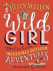 Wild Girl: How to Have Incredible Outdoor Adven...
