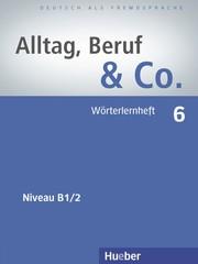 Alltag, Beruf & Co. 6 - Wörterlernheft