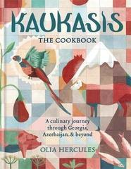 Kaukasis The Cookbook : The culinary journey through Georgia, Azerbaijan & beyond