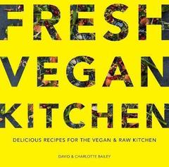 The Fresh Vegan Kitchen: Delicious Recipes for the Vegan and Raw Kitchen
