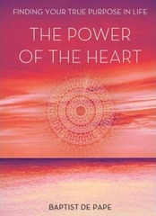 Power of the Heart : Finding Your True Purpose
