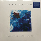 Ray Alder / What The Water Wants (LP+CD)