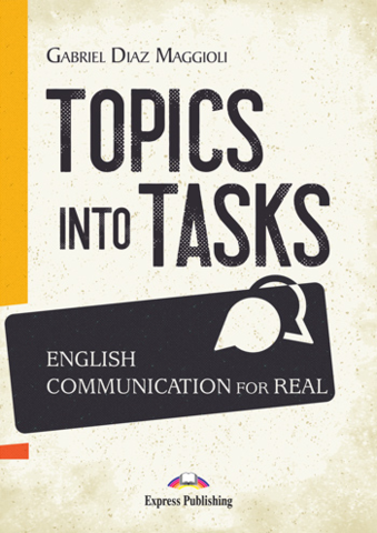 Gabriel Diaz Maggioli, TOPICS INTO TASKS : ENGLISH COMMUNICATION FOR REAL