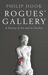 Rogues' Gallery : A History of Art and its Dealers