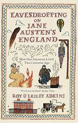 Eavesdropping on Jane Austen's England: How Our Ancestors Lived 2 Centuries Ago