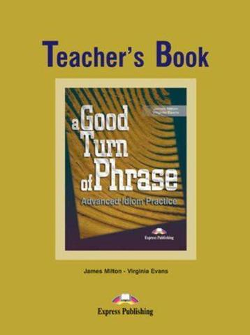 A Good Turn of Phrase (Idioms). Teacher's Book. Книга для учителя.