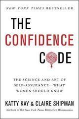 The Confidence Code : The Science and Art of Self-Assurance---What Women Should Know
