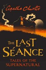 The Last Seance : Tales of the Supernatural by Agatha Christie