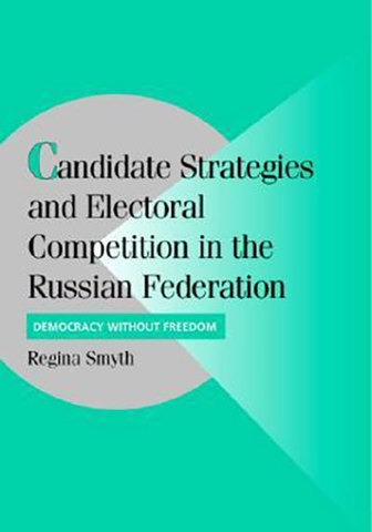 9780521846905 - Candidate Strategies and Electoral Competition in the Russian Federation