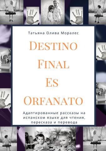 Destino Final Es Orfanato. Адаптированные рассказы на испанском языке для чтения, пересказа и перевода