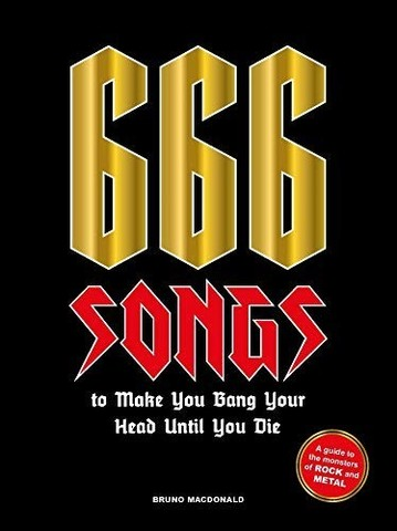 MACDONALD, BRUNO : 666 Songs to Make You Bang Your Head Until You Die